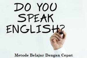 Metode Belajar Bahasa Inggris Dengan Cepat
